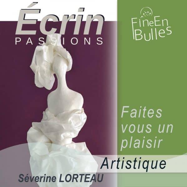 Faites vous un plaisir Artistique de Severine Lorteau